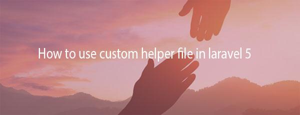 How to use custom helper file in laravel 5 - FLAMON TECH